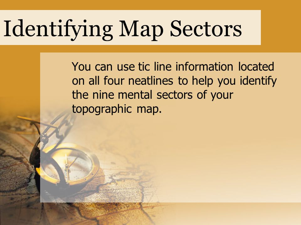 Identifying Map Sectors You can use tic line information located on all four neatlines to help you identify the nine mental sectors of your topographi