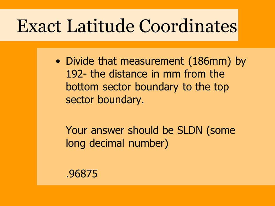 Exact Latitude Coordinates Multiply your answer by 150-the number of seconds in a 2.5' topographic map sector Your answer should be 145.3125 This is the number of seconds that the building is away from the sector boundary