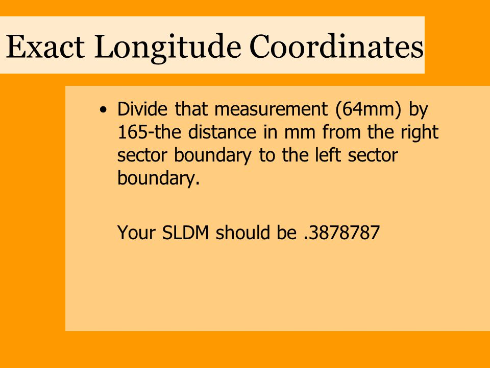 Exact Longitude Coordinates Multiply your answer by 150- the number of seconds in a 2.5' sector.