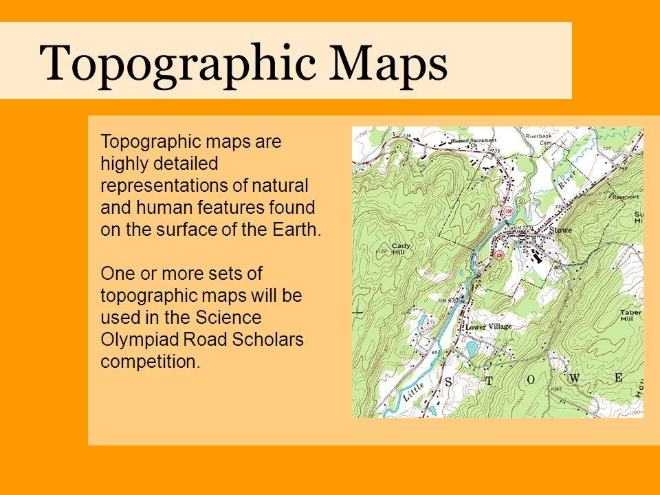 Topographic Maps Topographic maps are highly detailed representations of natural and human features found on the surface of the Earth. One or more set