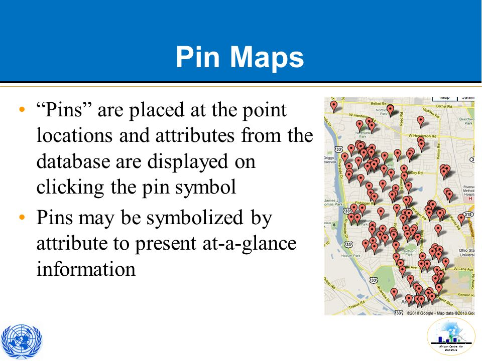 African Centre for Statistics Pin Maps Pins are placed at the point locations and attributes from the database are displayed on clicking the pin symbol Pins may be symbolized by attribute to present at-a-glance information