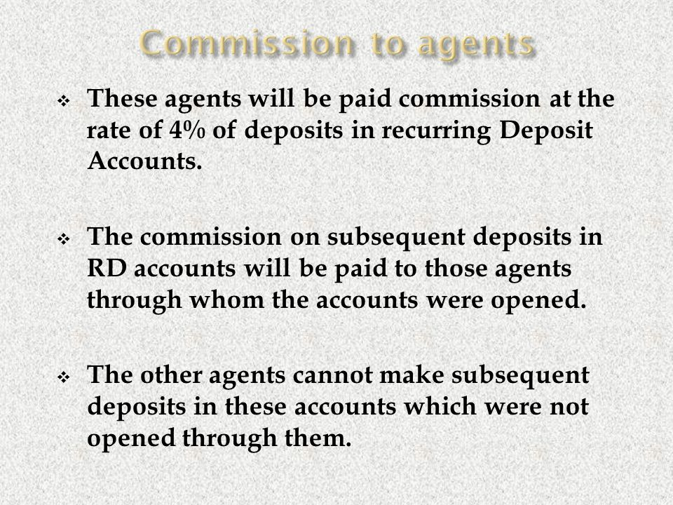  These agents will be paid commission at the rate of 4% of deposits in recurring Deposit Accounts.