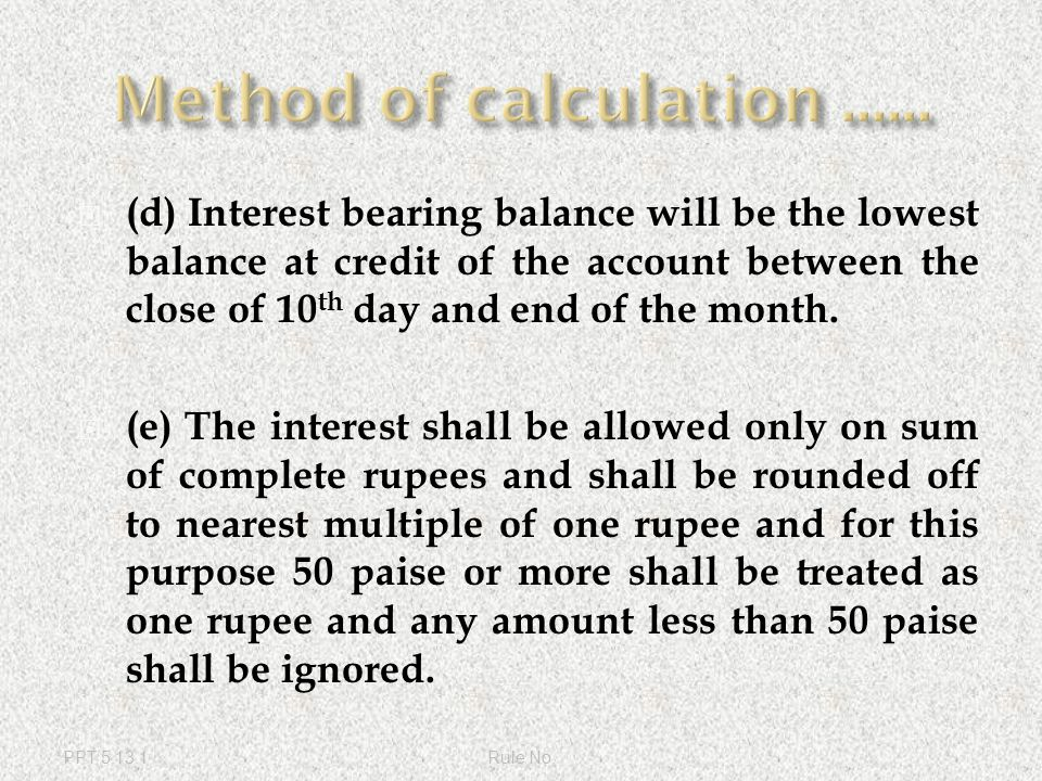  (f)The interest recovered on the withdrawal repaid and defaulted installments will be refunded at the time of closure of account.