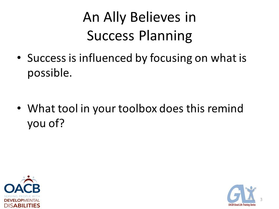 An Ally Believes in Success Planning Success is influenced by focusing on what is possible.