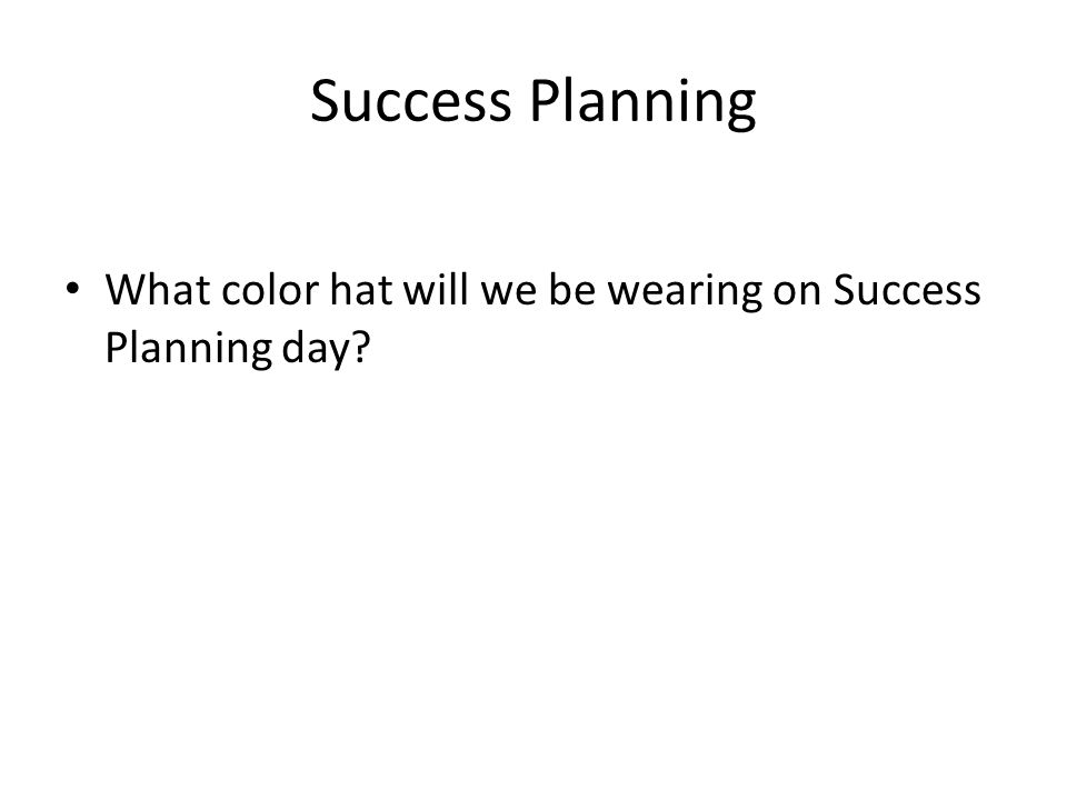 Success Planning What color hat will we be wearing on Success Planning day