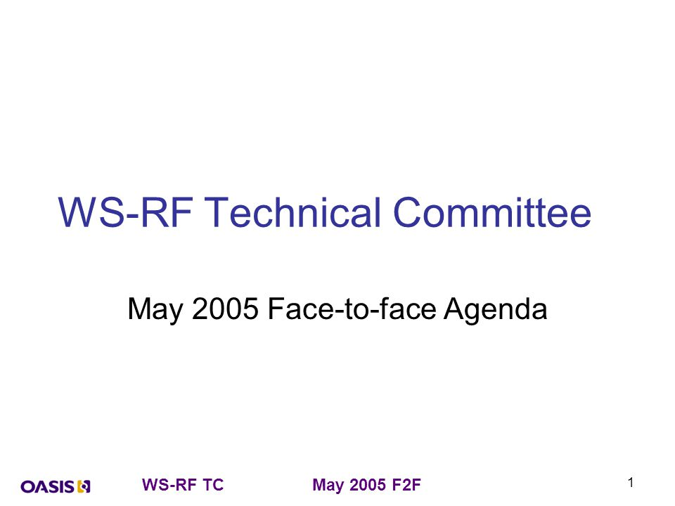 WS-RF TCMay 2005 F2F 2 Agenda – Monday 16 th 13:00 - Opening remarks, welcome (Chairs) – Roll call –Approve last telecon minutes –Review Action items from last telecon –Call for AOB for this F2F 13:30 – 14:30 Validate closure of following issues from updated documents (Doc editors) –Docs: WS-Resource, WS-ResourceProperties, WS-ResourceLifetime, WS-BaseFaults, WS- ServiceGroup, AppNotes –(Doc editors to upload new drafts before start of meeting) 14:30 – 15:30 Issue review (Chairs) –Remaining issues affecting WS-Resource, WSRF-RP, WSRF-RL, WSRF-BF, AppNotes.