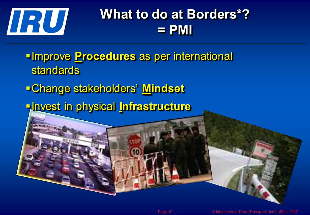© International Road Transport Union (IRU) 2007 Page 10 What to do at Borders*.