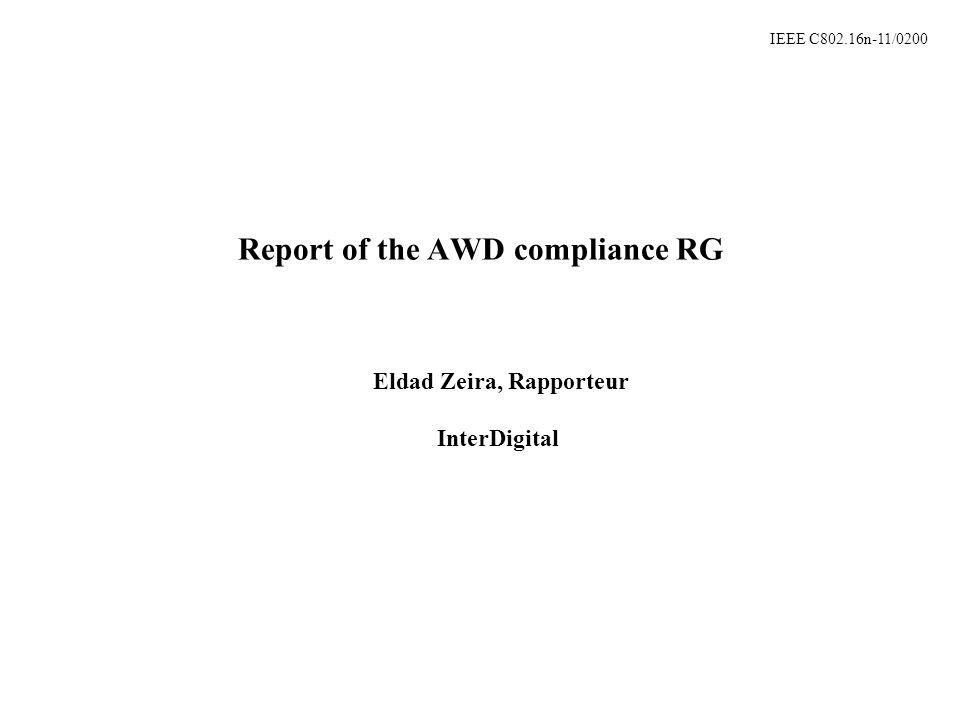 IEEE C802.16n-11/0200 Report of the AWD compliance RG Eldad Zeira, Rapporteur InterDigital
