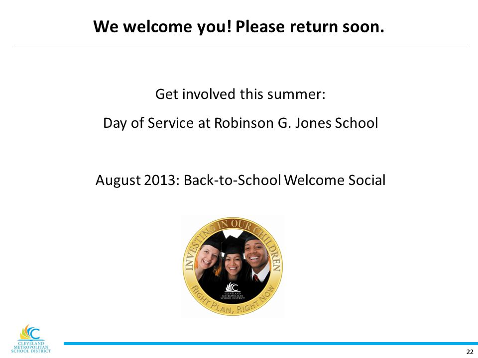 22 We welcome you. Please return soon. Get involved this summer: Day of Service at Robinson G.