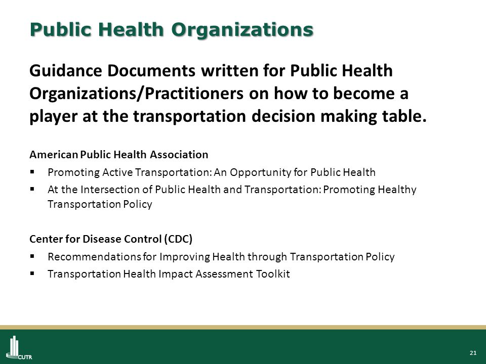21 Public Health Organizations Guidance Documents written for Public Health Organizations/Practitioners on how to become a player at the transportation decision making table.