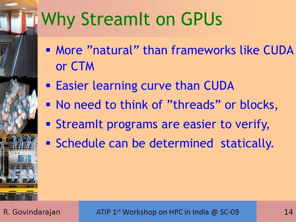 "R. Govindarajan ATIP 1 st Workshop on HPC in India @ SC-09 14  More ""natural"" than frameworks like CUDA or CTM  Easier learning curve than CUDA  No"