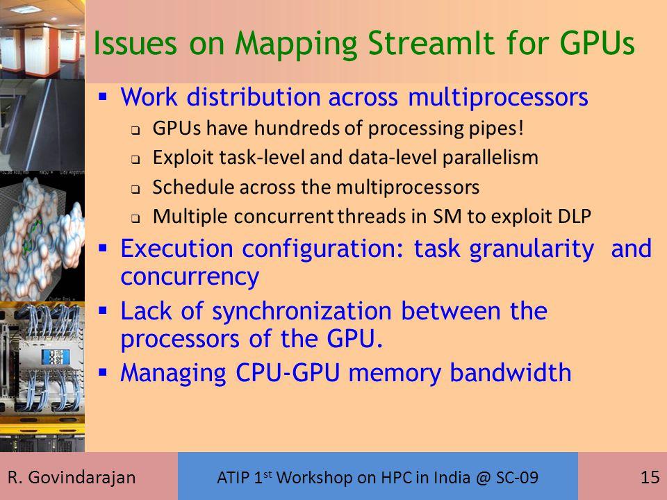R. Govindarajan ATIP 1 st Workshop on HPC in India @ SC-09 15  Work distribution across multiprocessors  GPUs have hundreds of processing pipes!  E