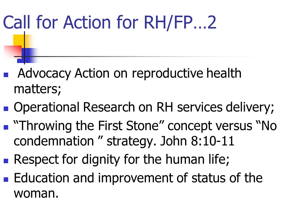"""Call for Action for RH/FP…2 Advocacy Action on reproductive health matters; Operational Research on RH services delivery; """"Throwing the First Stone"""" c"""