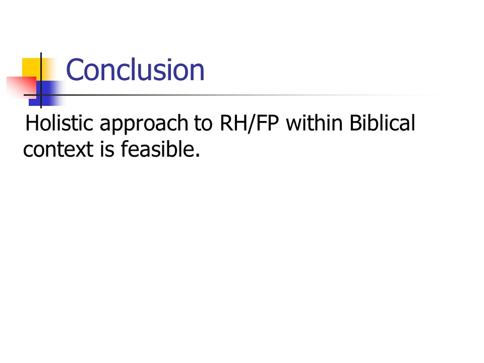 Conclusion Holistic approach to RH/FP within Biblical context is feasible.