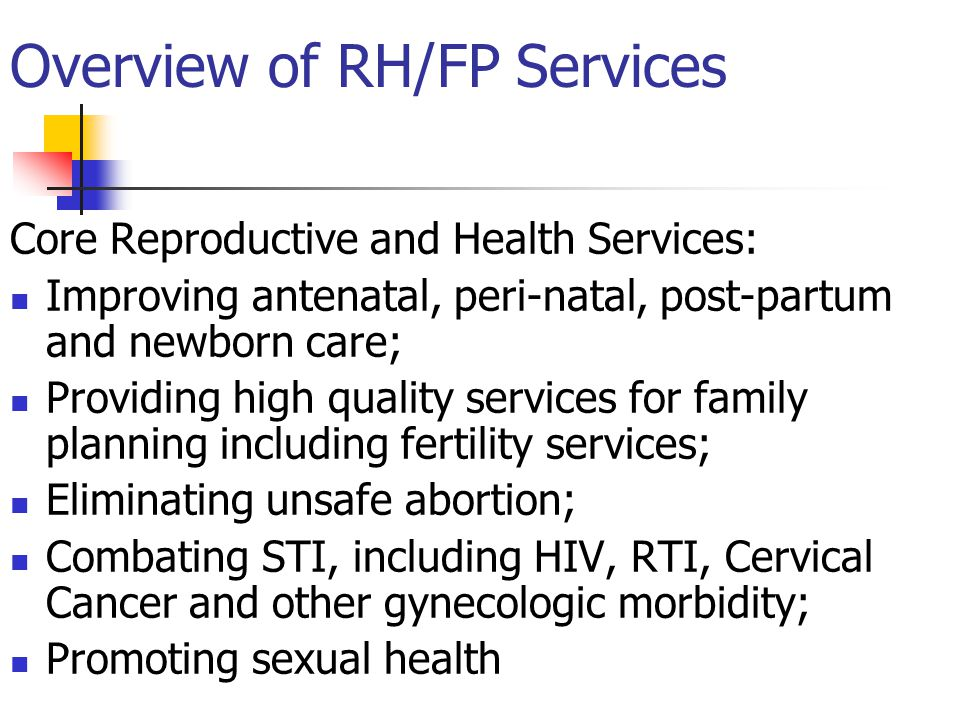 Overview of RH/FP Services Core Reproductive and Health Services: Improving antenatal, peri-natal, post-partum and newborn care; Providing high qualit
