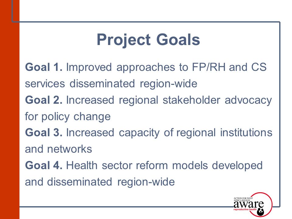 Goal 1. Improved approaches to FP/RH and CS services disseminated region-wide Goal 2.