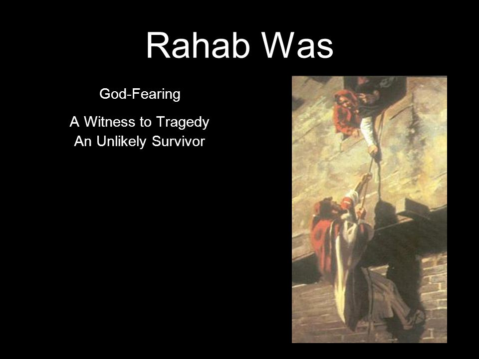 Rahab Was God-Fearing A Witness to Tragedy An Unlikely Survivor