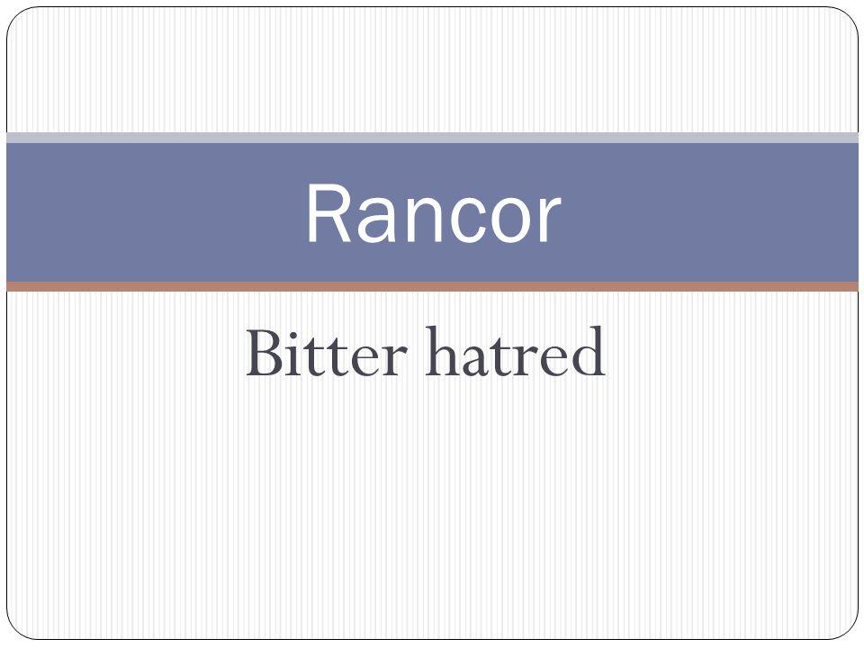 Bitter hatred Rancor