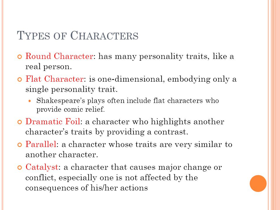 T YPES OF C HARACTERS Round Character: has many personality traits, like a real person.