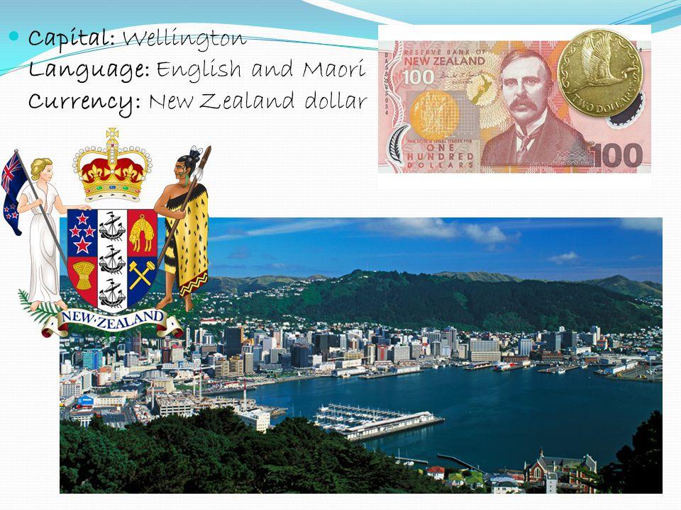 Capital: Wellington Language: English and Maori Currency: New Zealand dollar