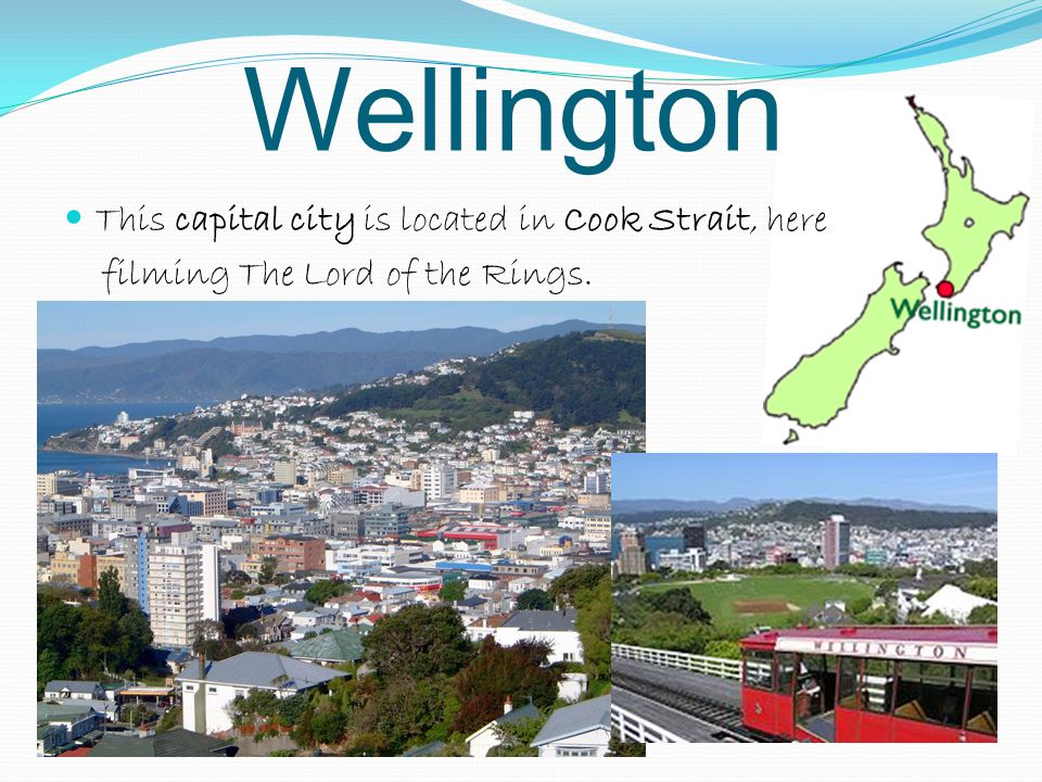 Wellington This capital city is located in Cook Strait, here filming The Lord of the Rings.