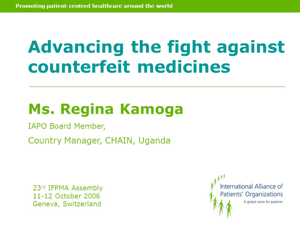 Promoting patient-centred healthcare around the world Advancing the fight against counterfeit medicines Ms.