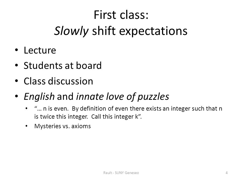 First class: Slowly shift expectations Lecture Students at board Class discussion English and innate love of puzzles … n is even.