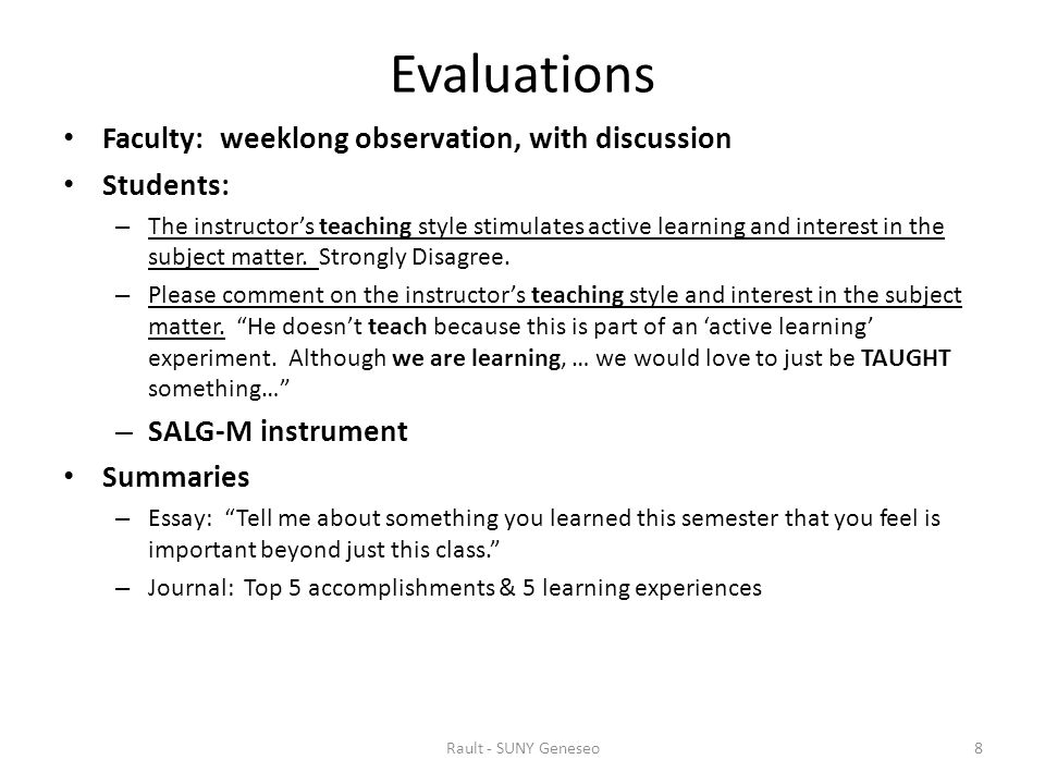 Evaluations Faculty: weeklong observation, with discussion Students: – The instructor's teaching style stimulates active learning and interest in the subject matter.