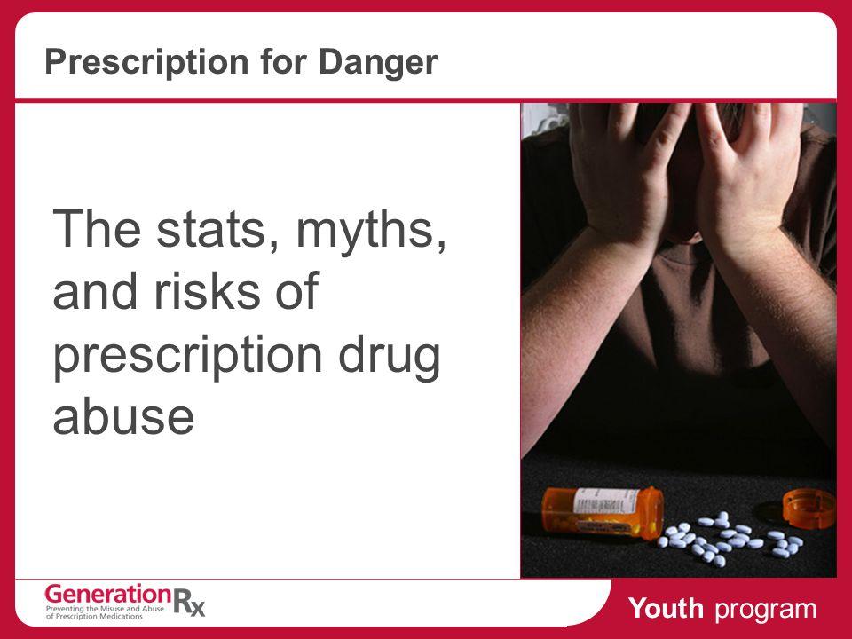 Youth program Prescription for Danger The stats, myths, and risks of prescription drug abuse