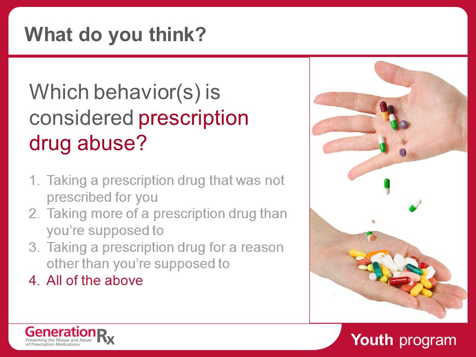 Youth program What do you think. Which behavior(s) is considered prescription drug abuse.