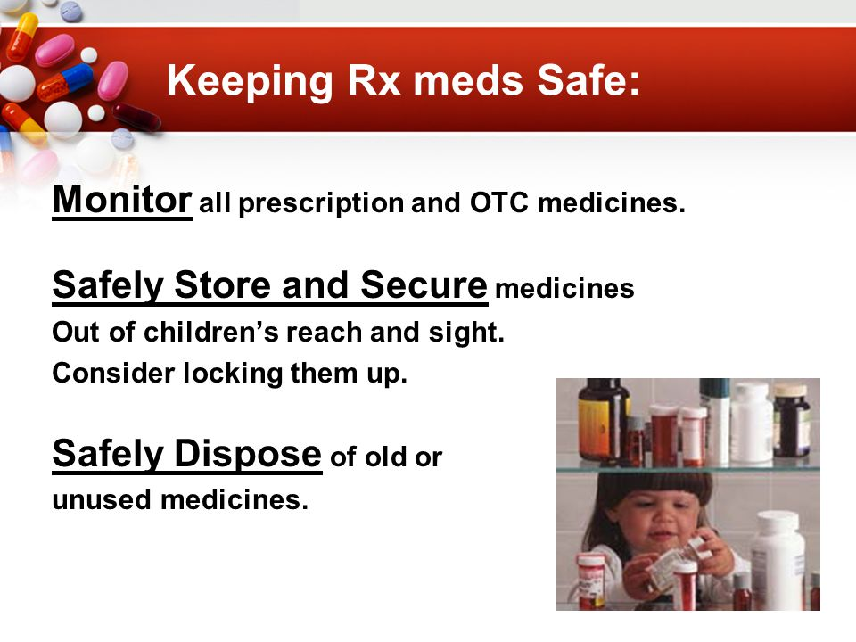Keeping Rx meds Safe: Monitor all prescription and OTC medicines.