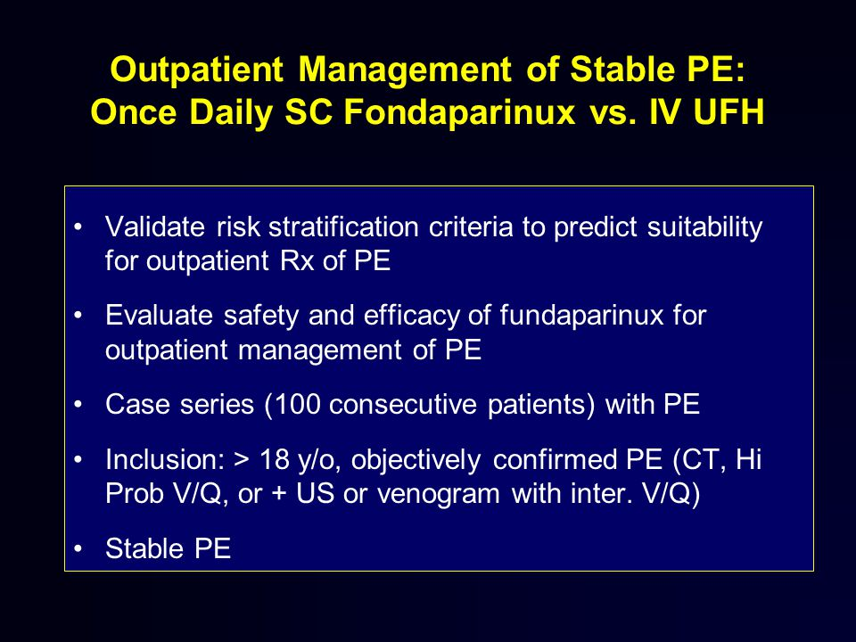 Outpatient Management of Stable PE: Once Daily SC Fondaparinux vs.