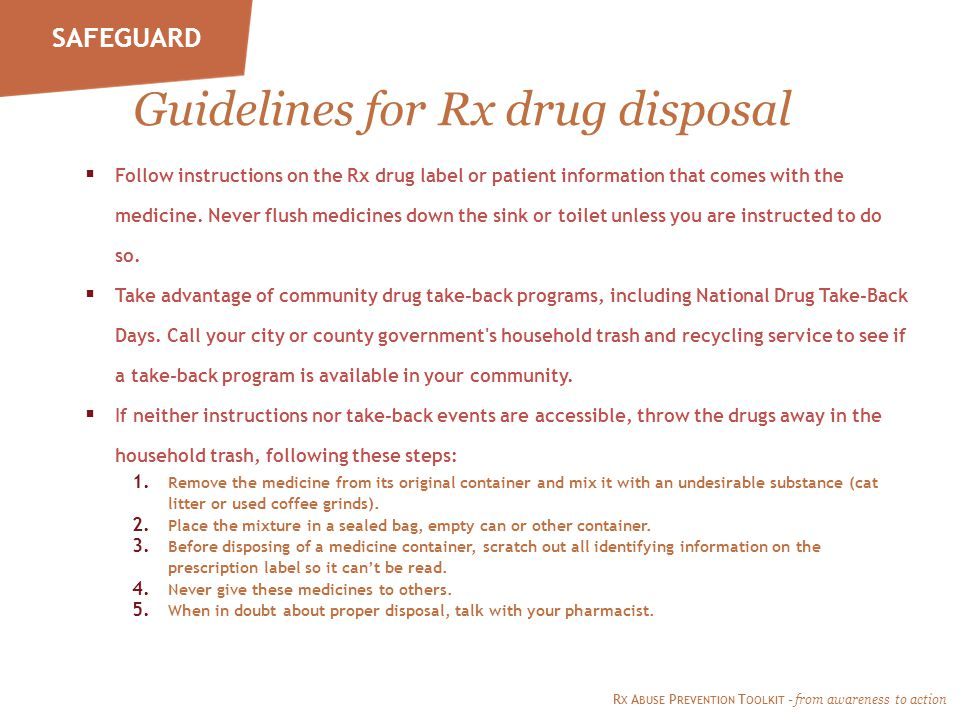 Guidelines for Rx drug disposal  Follow instructions on the Rx drug label or patient information that comes with the medicine.