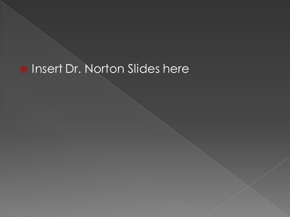  Insert Dr. Norton Slides here