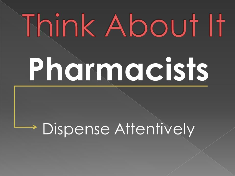 Pharmacists Dispense Attentively