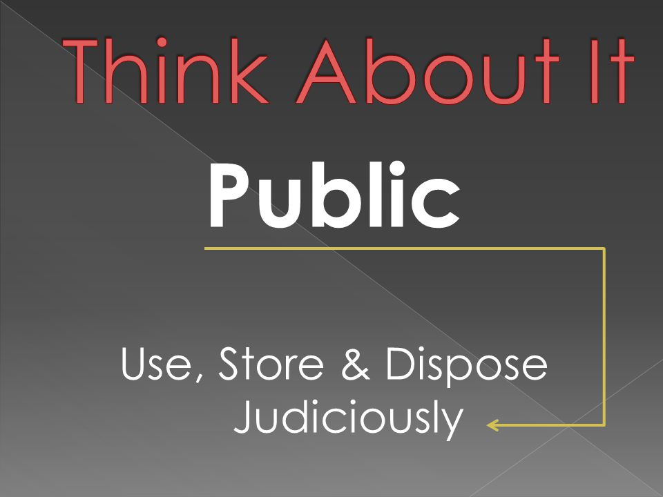 Public Use, Store & Dispose Judiciously