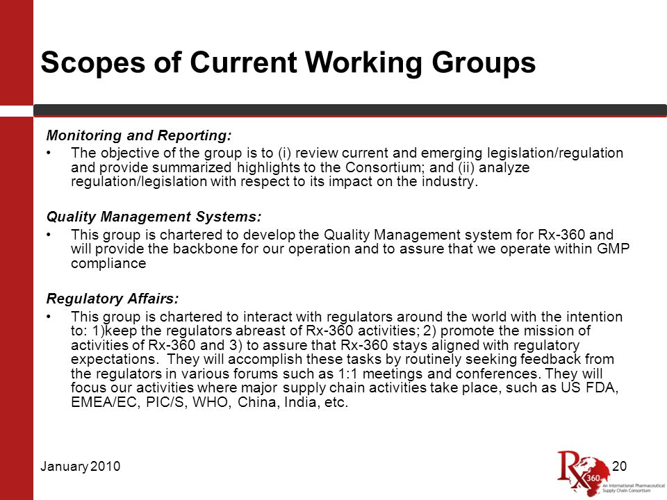 Scopes of Current Working Groups Monitoring and Reporting: The objective of the group is to (i) review current and emerging legislation/regulation and provide summarized highlights to the Consortium; and (ii) analyze regulation/legislation with respect to its impact on the industry.