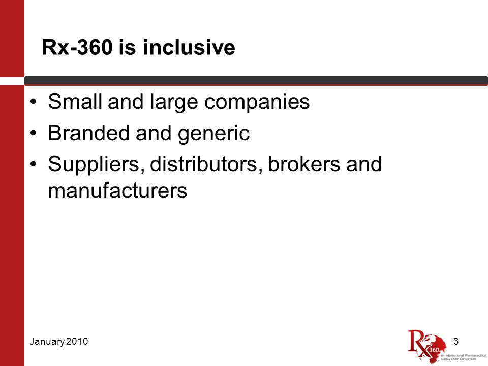 Rx-360 is inclusive Small and large companies Branded and generic Suppliers, distributors, brokers and manufacturers January 20103