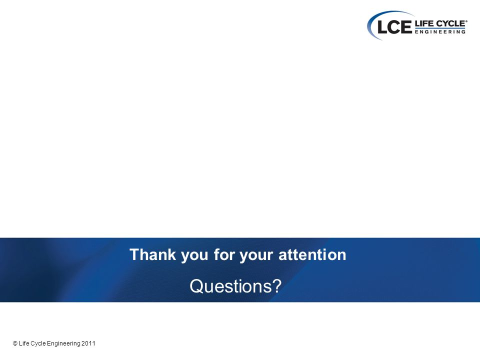33 © Life Cycle Engineering 2011 Thank you for your attention Questions