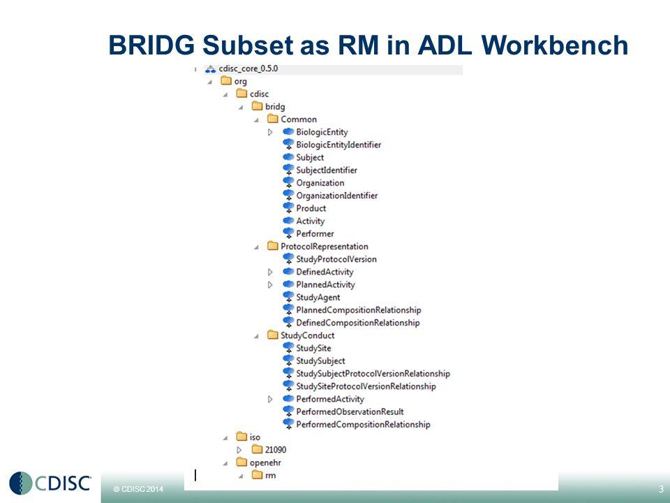 © CDISC 2014 BRIDG-based Archetypes in ADL Workbench 4
