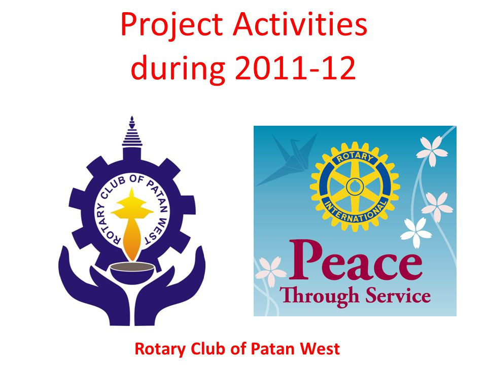 Project Activities during 2011-12 Rotary Club of Patan West