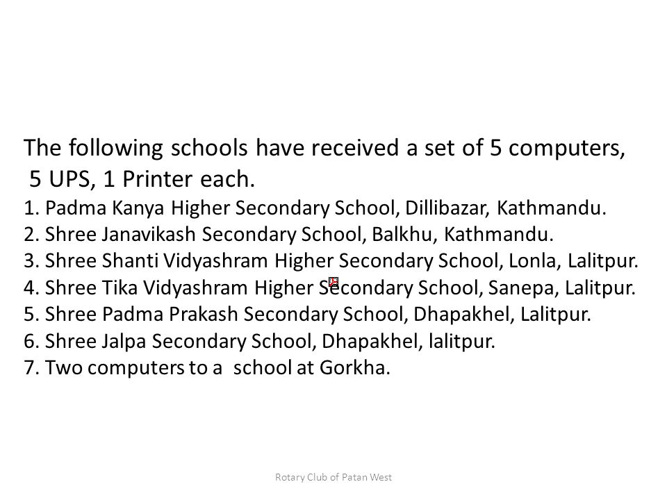The following schools have received a set of 5 computers, 5 UPS, 1 Printer each.