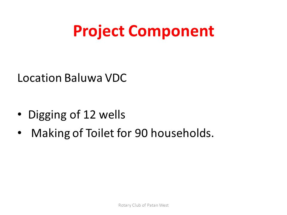 Project Component Location Baluwa VDC Digging of 12 wells Making of Toilet for 90 households.