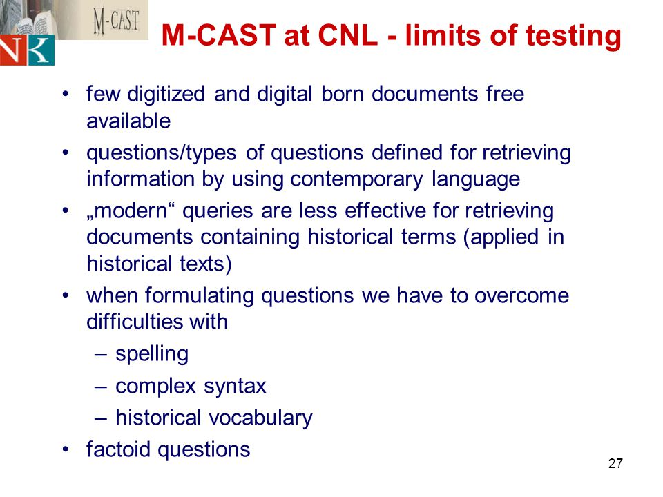 27 M-CAST at CNL - limits of testing few digitized and digital born documents free available questions/types of questions defined for retrieving infor