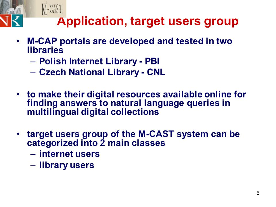 5 Application, target users group M-CAP portals are developed and tested in two libraries –Polish Internet Library - PBI –Czech National Library - CNL