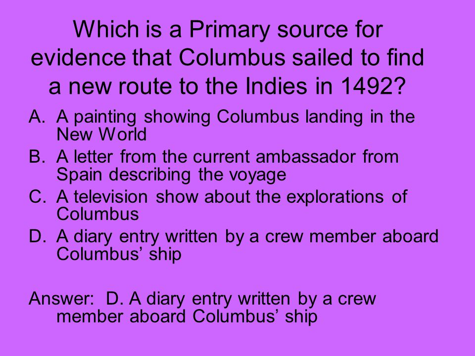 Which is a Primary source for evidence that Columbus sailed to find a new route to the Indies in 1492.