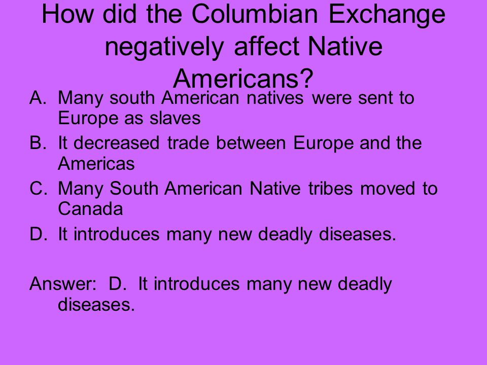 How did the Columbian Exchange negatively affect Native Americans.