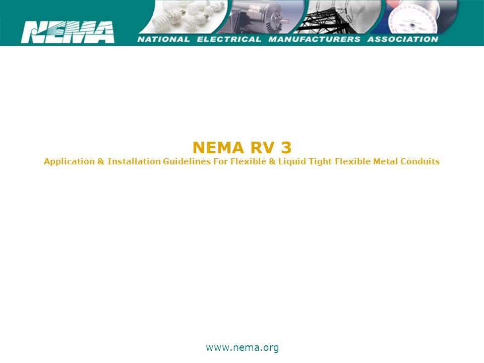 75 years of excellence www.nema.org NEMA RV 3 Application & Installation Guidelines For Flexible & Liquid Tight Flexible Metal Conduits