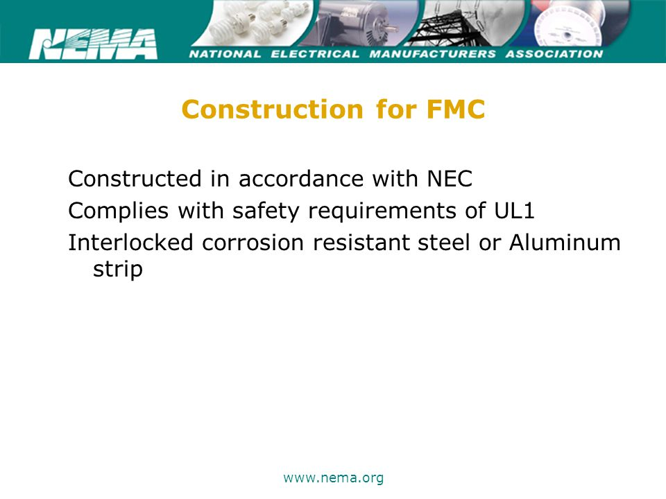 75 years of excellence www.nema.org Construction for FMC Constructed in accordance with NEC Complies with safety requirements of UL1 Interlocked corrosion resistant steel or Aluminum strip