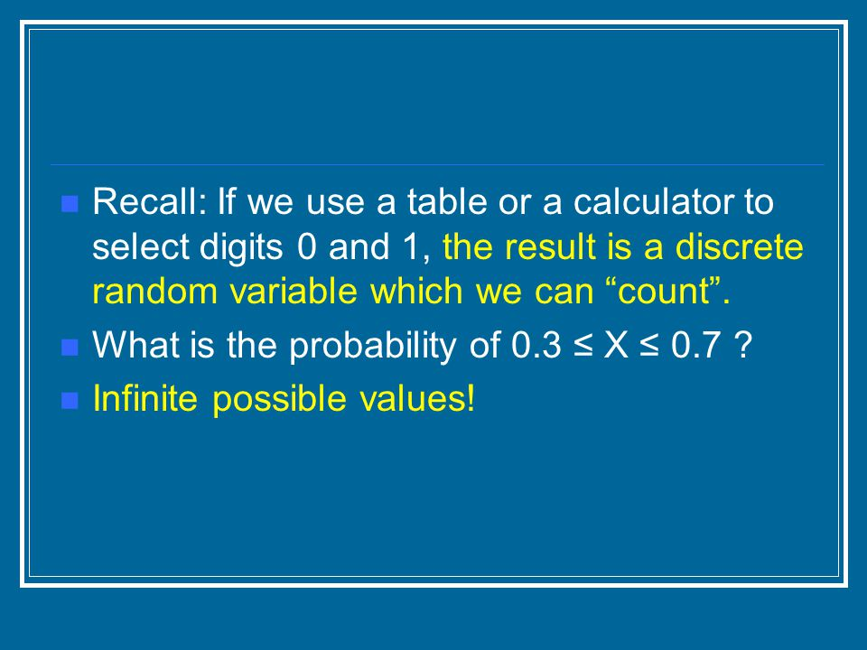 """Recall: If we use a table or a calculator to select digits 0 and 1, the result is a discrete random variable which we can """"count"""". What is the probabi"""